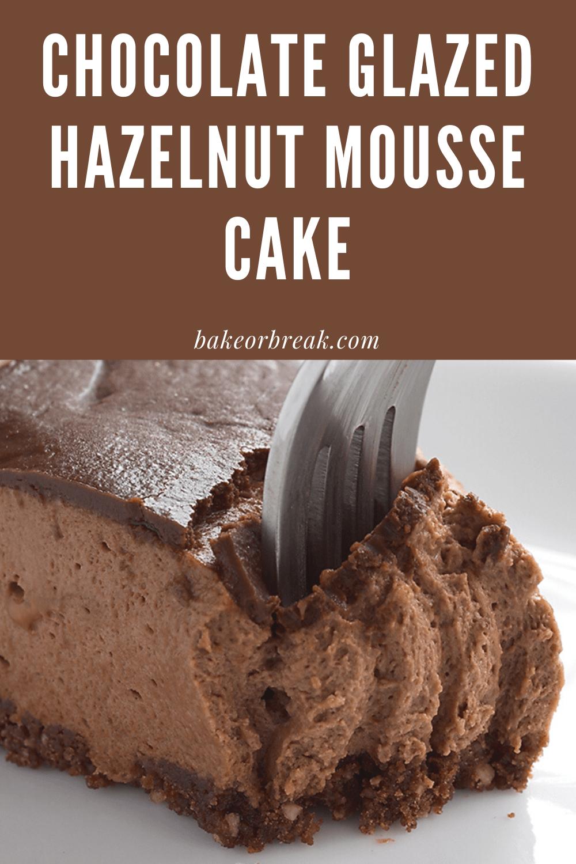 Chocolate-Glazed Hazelnut Mousse Cake bakeorbreak.com