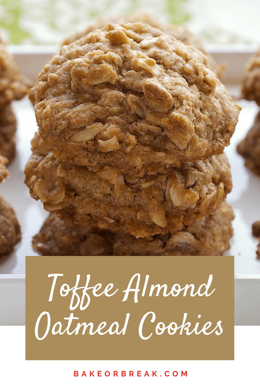 Toffee Almond Oatmeal Cookies bakeorbreak.com