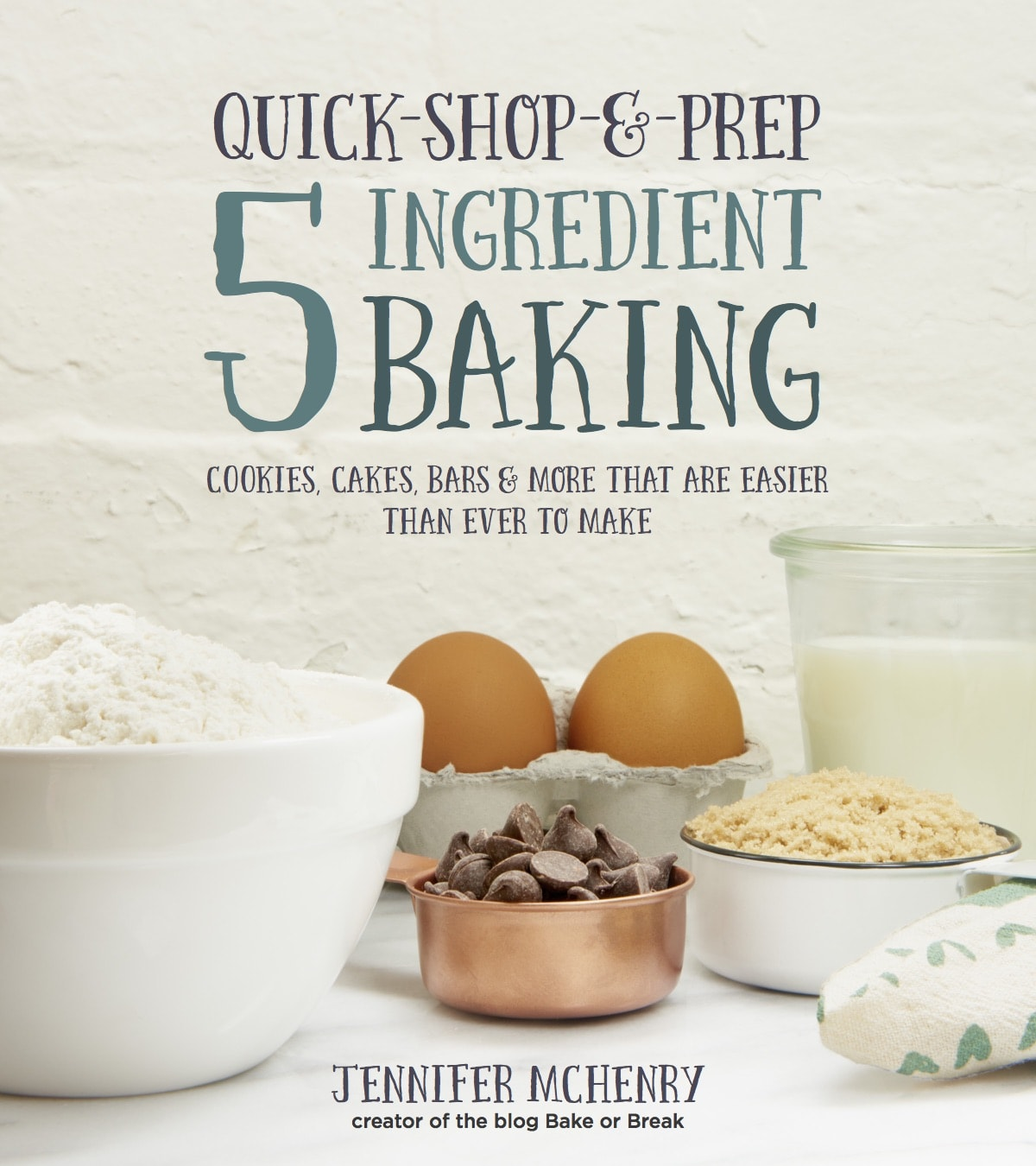 Quick-Shop-&-Prep 5 Ingredient Baking by Jennifer McHenry