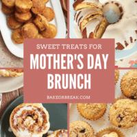 Sweet Treats for Mother's Day Brunch bakeorbreak.com