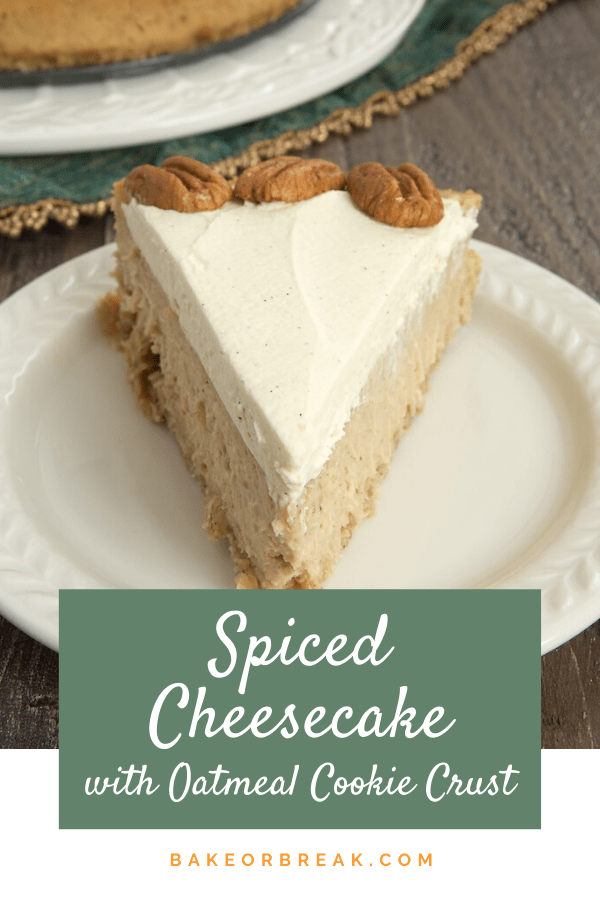 Spiced Cheesecake with Oatmeal Cookie Crust bakeorbreak.com