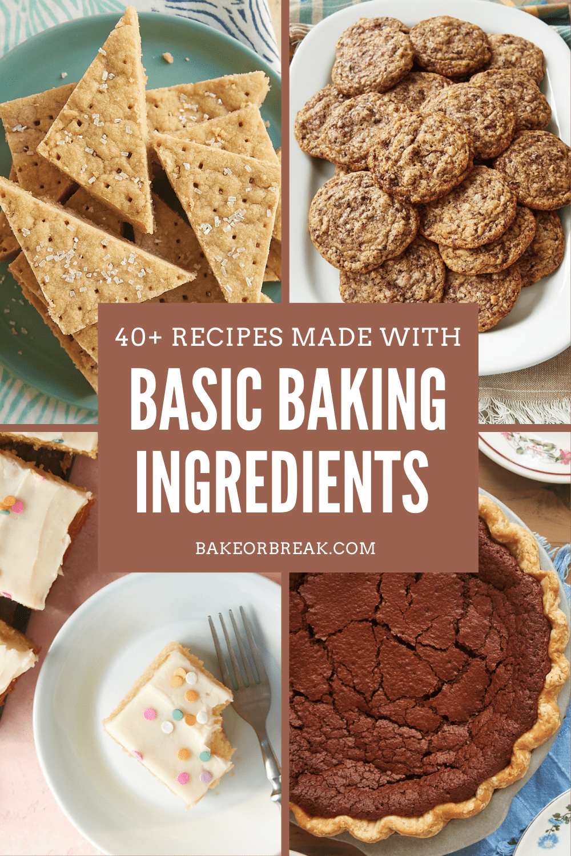 40+ Recipes Made with Basic Baking Ingredients   Bake or Break