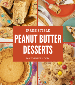 Irresistible Peanut Butter Desserts bakeorbreak.com