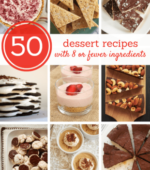 50 Dessert Recipes with 8 or Fewer Ingredients bakeorbreak.com