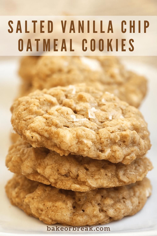 Salted Vanilla Chip Oatmeal Cookies bakeorbreak.com