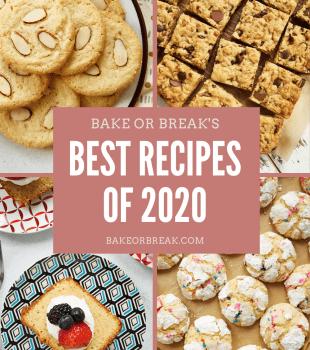 Bake or Break's Best Recipes of 2020 bakeorbreak.com