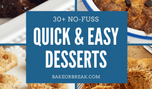 30+ No-Fuss Quick and Easy Desserts bakeorbreak.com