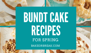 Bundt Cake Recipes for Spring bakeorbreak.com