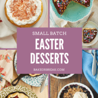 Small Batch Easter Desserts bakeorbreak.com