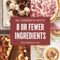 50+ Desserts with 8 or Fewer Ingredients bakeorbreak.com