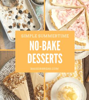 Simple Summertime No-Bake Desserts bakeorbreak.com