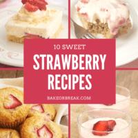 10 Sweet Strawberry Recipes bakeorbreak.com