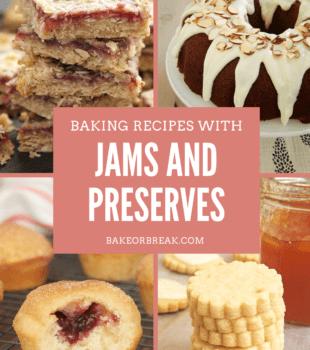 Baking Recipes with Jams and Preserves bakeorbreak.com