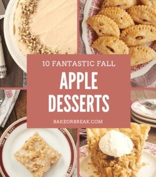 10 Fantastic Fall Apple Desserts bakeorbreak.com